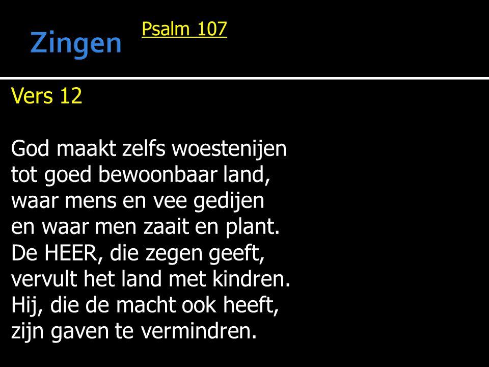 Zingen Vers 12 God maakt zelfs woestenijen tot goed bewoonbaar land,