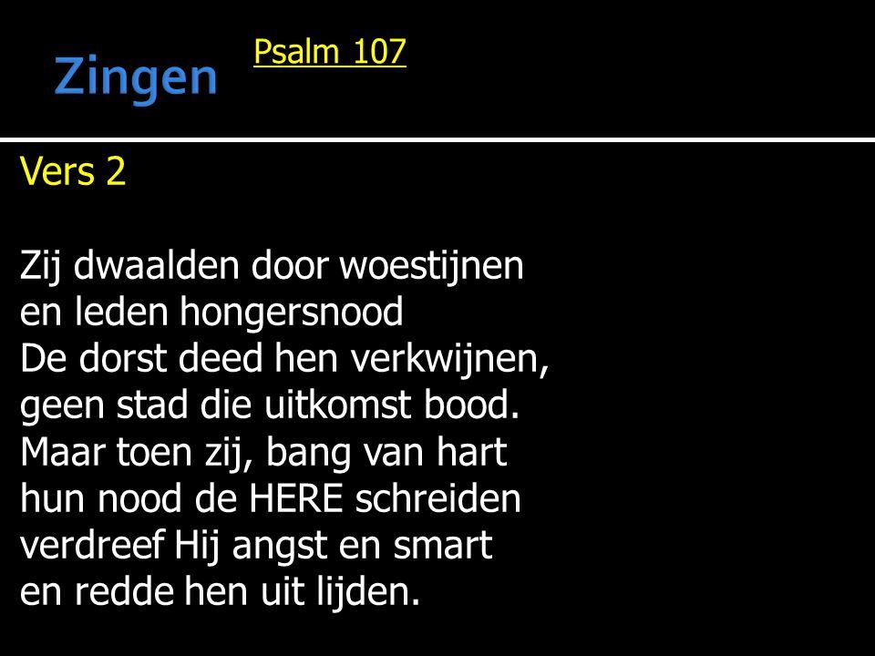 Zingen Vers 2 Zij dwaalden door woestijnen en leden hongersnood