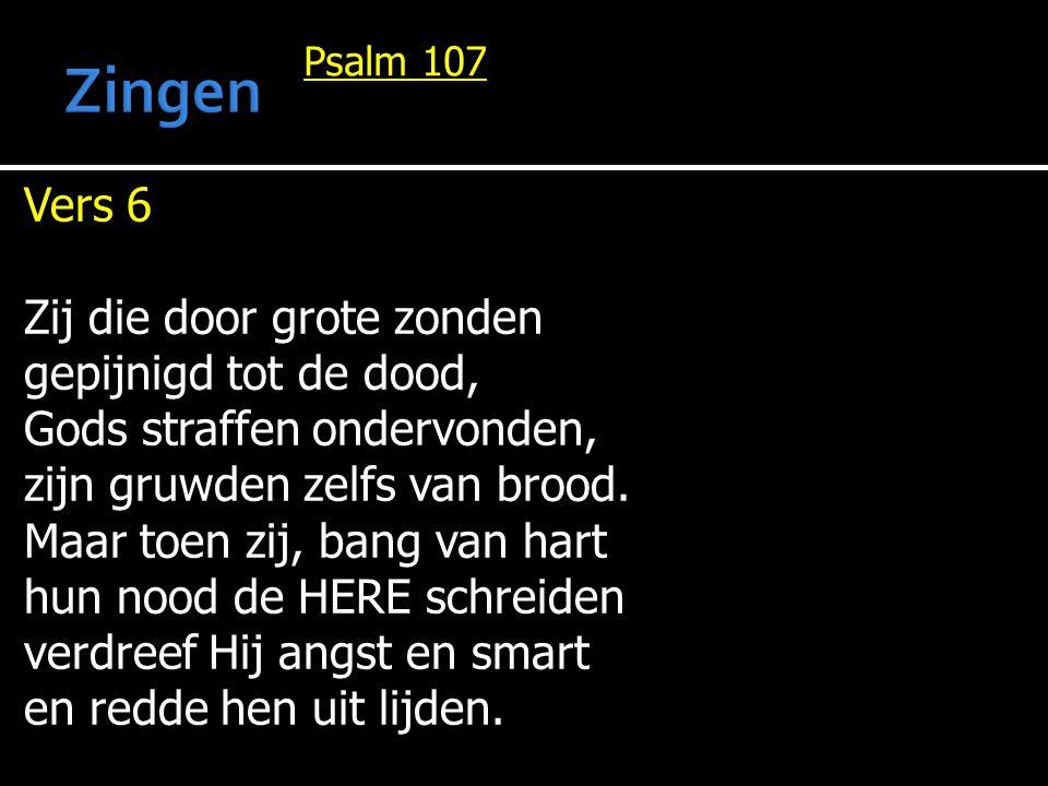Zingen Vers 6 Zij die door grote zonden gepijnigd tot de dood,