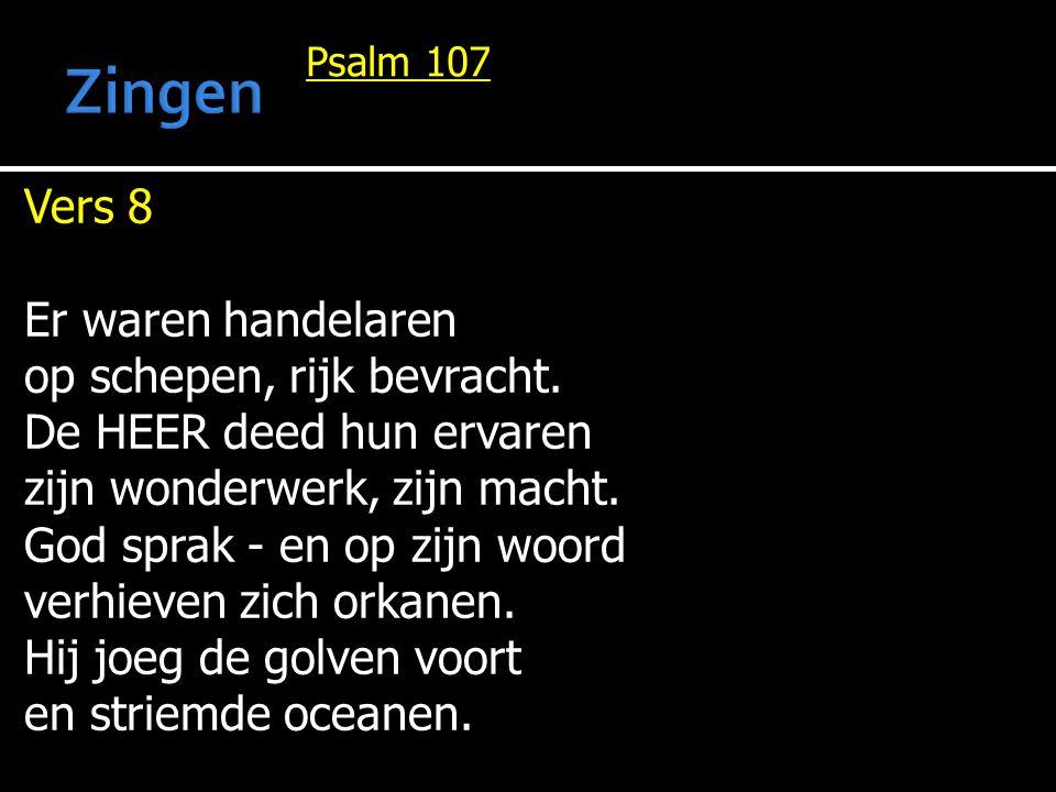 Zingen Vers 8 Er waren handelaren op schepen, rijk bevracht.
