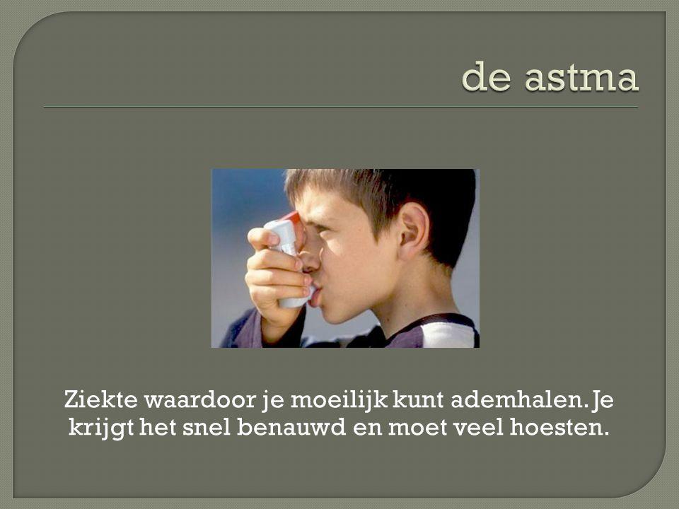 de astma Ziekte waardoor je moeilijk kunt ademhalen.