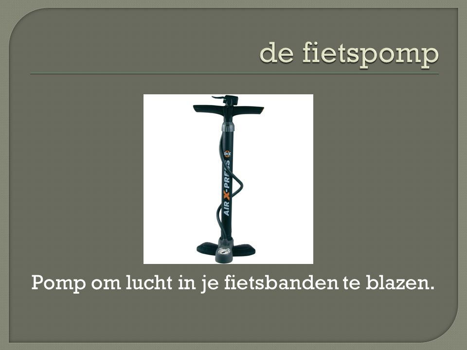 Pomp om lucht in je fietsbanden te blazen.