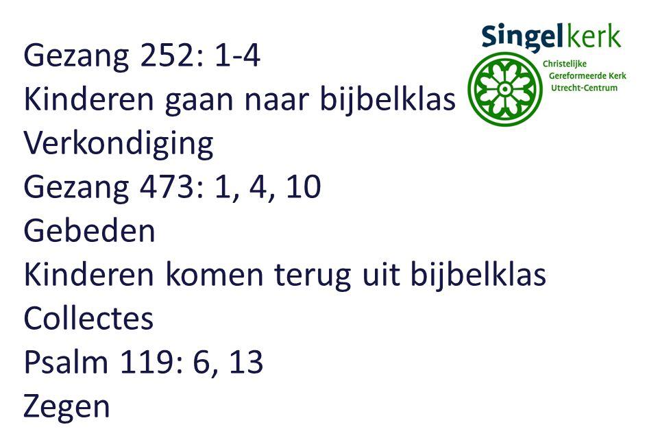 Gezang 252: 1-4 Kinderen gaan naar bijbelklas. Verkondiging. Gezang 473: 1, 4, 10. Gebeden. Kinderen komen terug uit bijbelklas.