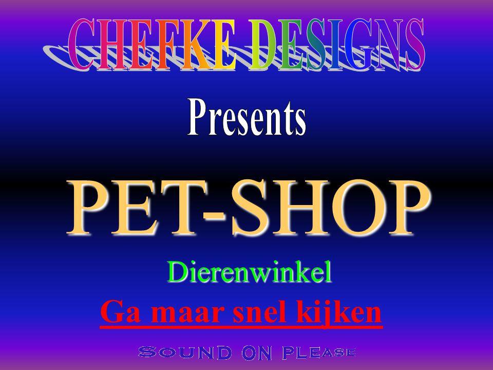 CHEFKE DESIGNS Presents PET-SHOP Dierenwinkel Ga maar snel kijken