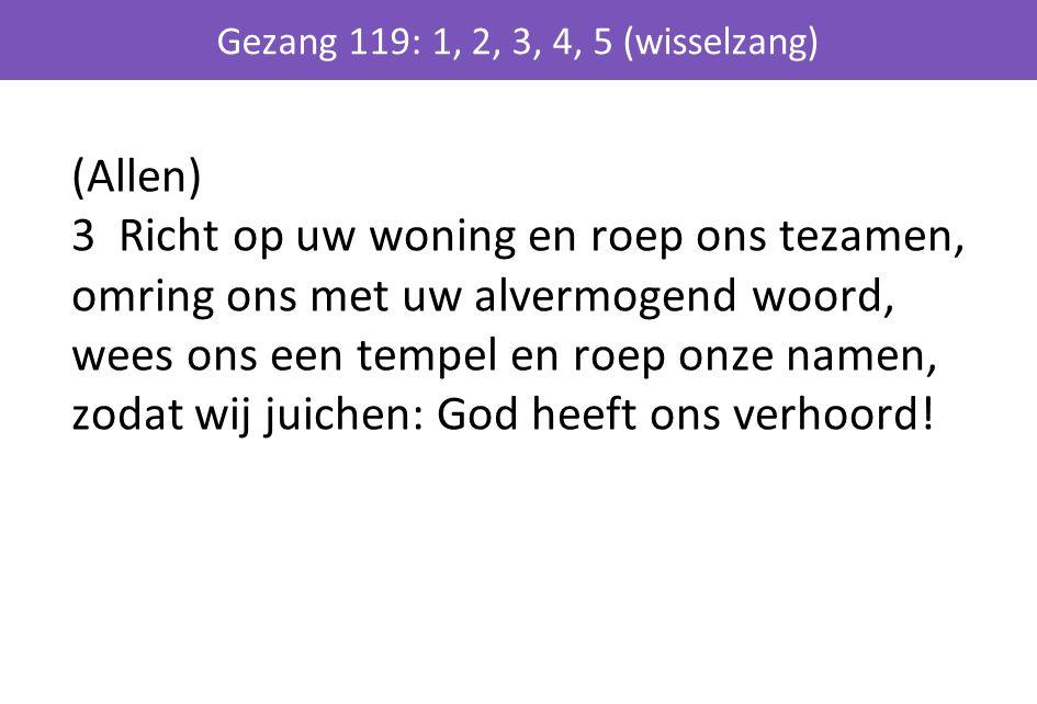 Gezang 119: 1, 2, 3, 4, 5 (wisselzang)