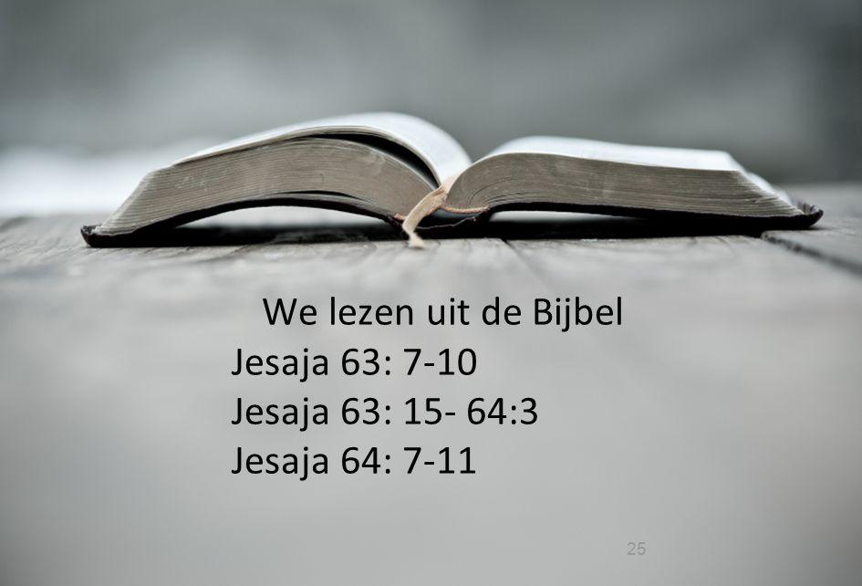 We lezen uit de Bijbel Jesaja 63: 7-10 Jesaja 63: 15- 64:3 Jesaja 64: 7-11