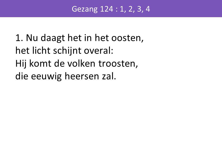 Gezang 124 : 1, 2, 3, 4 1.