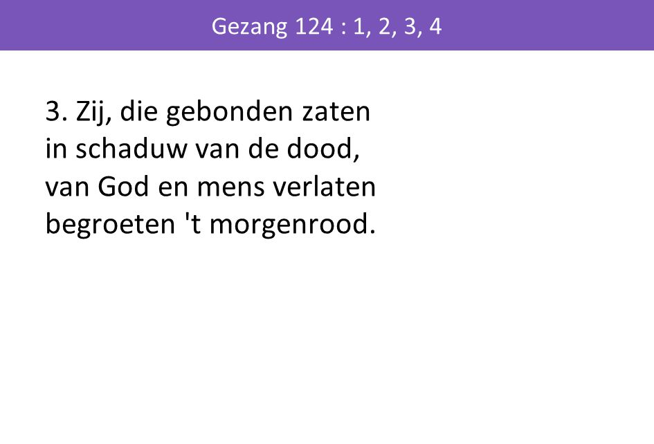 Gezang 124 : 1, 2, 3, 4 3.
