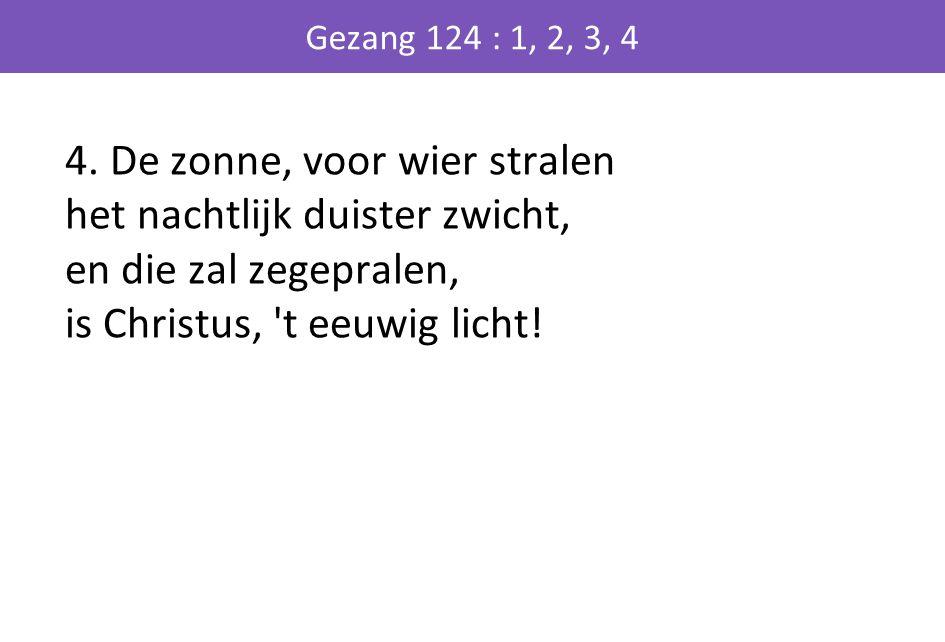 Gezang 124 : 1, 2, 3, 4 4.