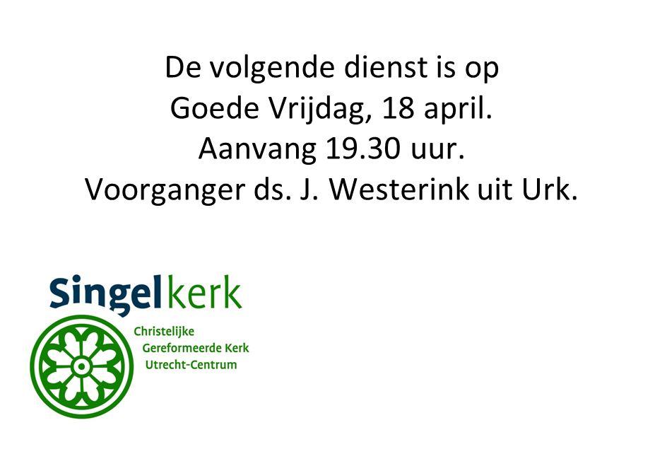 De volgende dienst is op Goede Vrijdag, 18 april. Aanvang 19. 30 uur