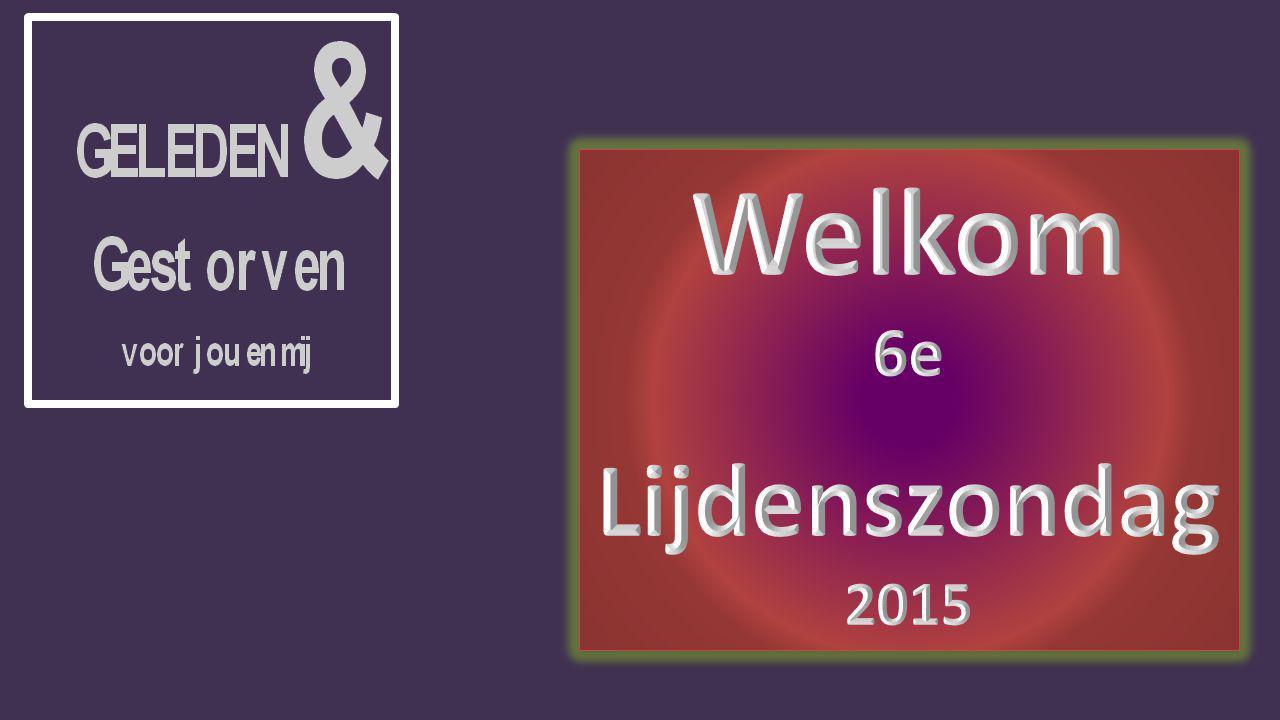 Welkom 6e Lijdenszondag 2015