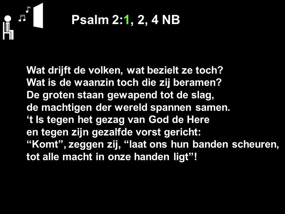 Psalm 2:1, 2, 4 NB Wat drijft de volken, wat bezielt ze toch