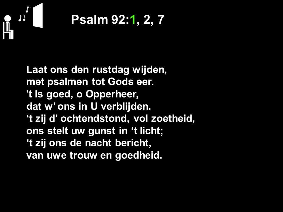 Psalm 92:1, 2, 7 Laat ons den rustdag wijden,