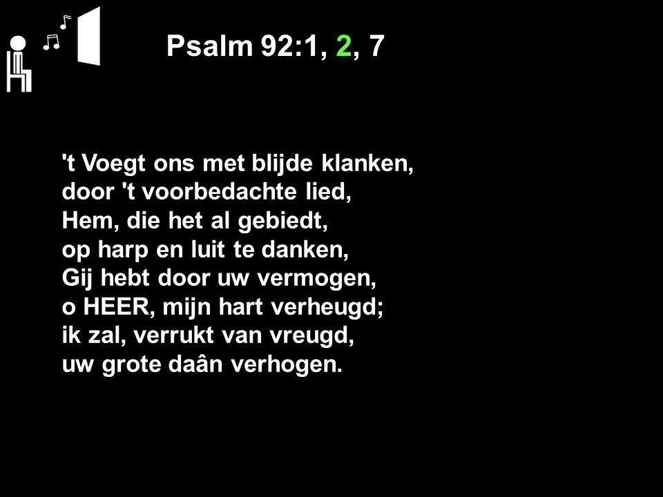 Psalm 92:1, 2, 7 t Voegt ons met blijde klanken,