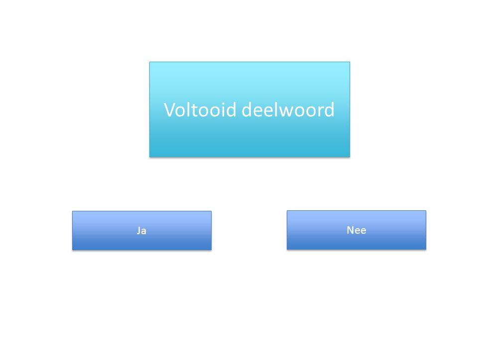 Voltooid deelwoord Ja Nee