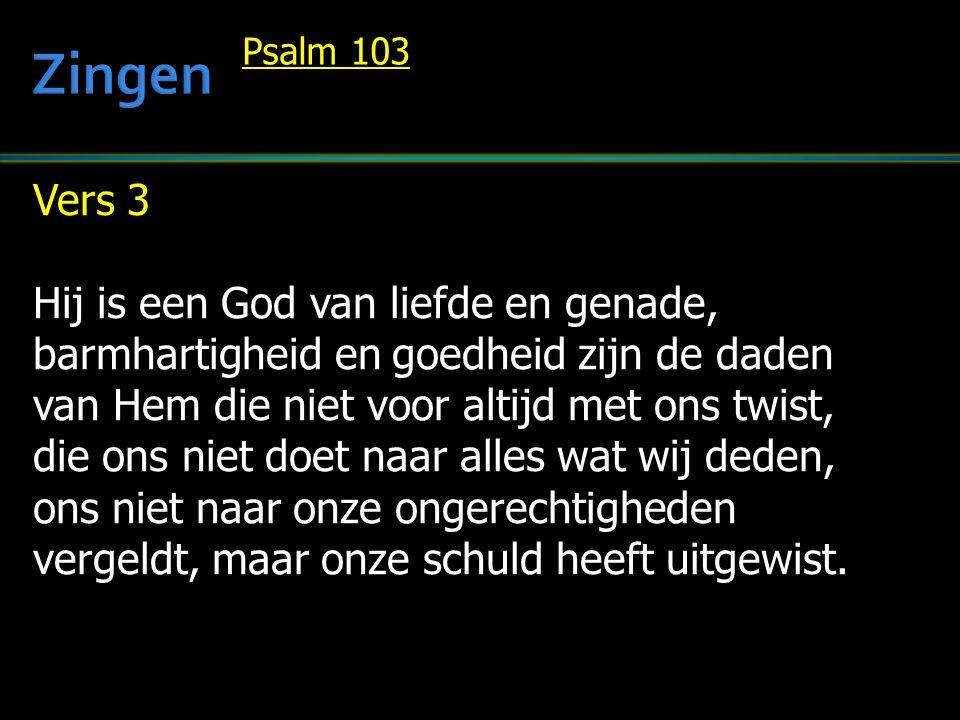 Zingen Vers 3 Hij is een God van liefde en genade,