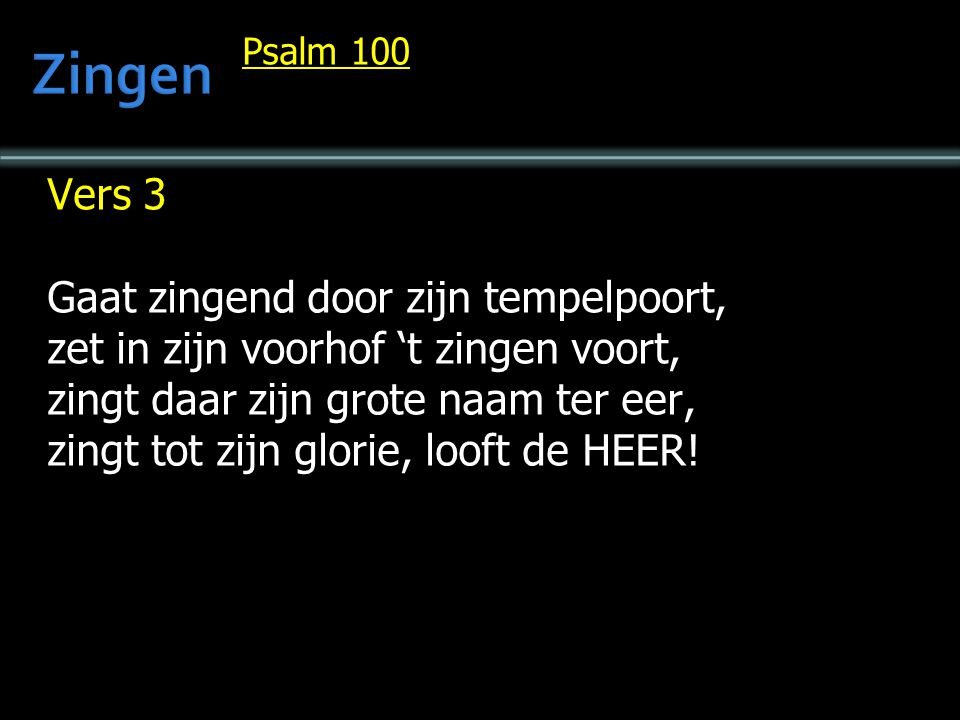 Zingen Vers 3 Gaat zingend door zijn tempelpoort,