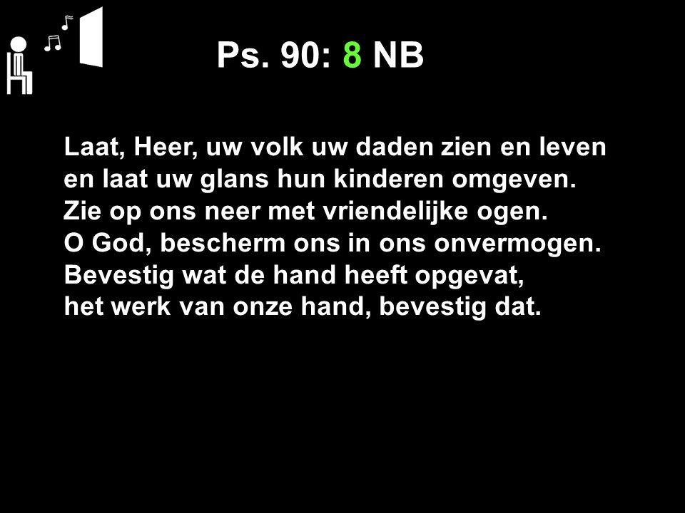 Ps. 90: 8 NB Laat, Heer, uw volk uw daden zien en leven