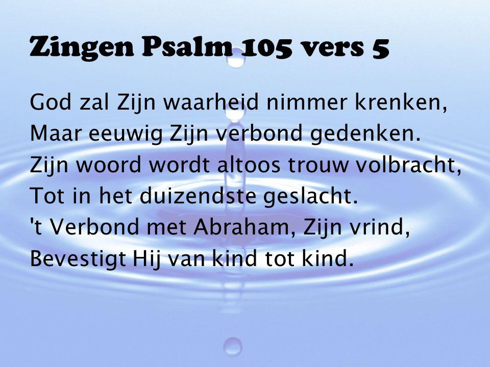 Zingen Psalm 105 vers 5 God zal Zijn waarheid nimmer krenken,
