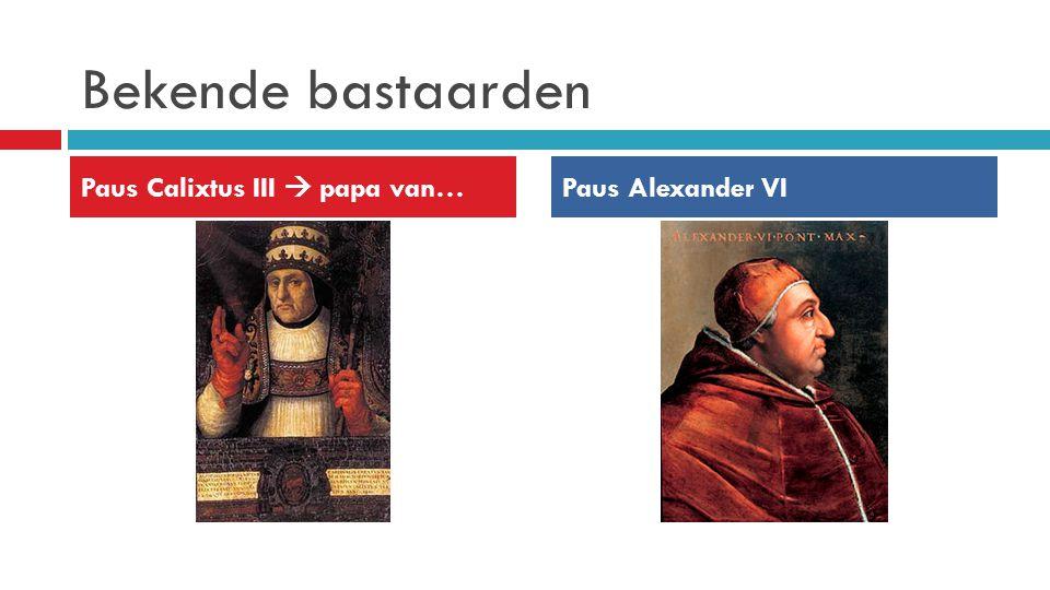 Bekende bastaarden Paus Calixtus III  papa van… Paus Alexander VI