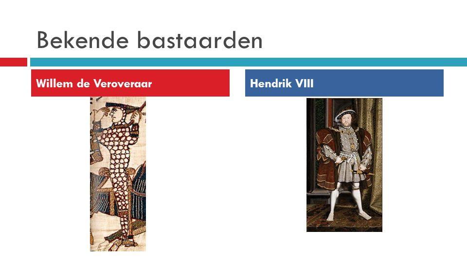 Bekende bastaarden Willem de Veroveraar Hendrik VIII