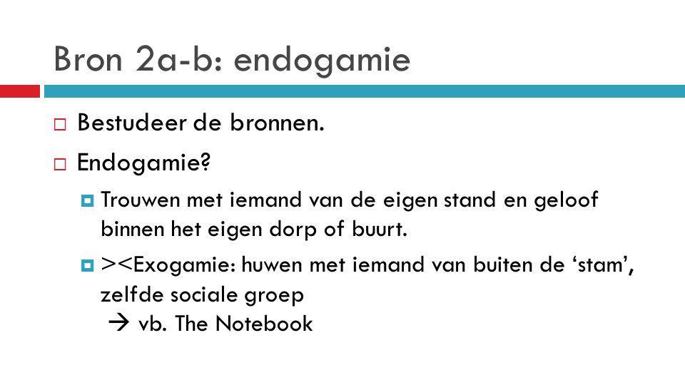 Bron 2a-b: endogamie Bestudeer de bronnen. Endogamie