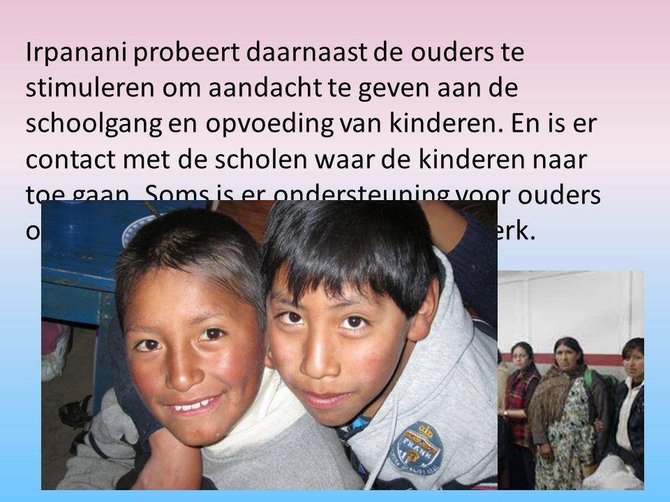 Irpanani probeert daarnaast de ouders te stimuleren om aandacht te geven aan de schoolgang en opvoeding van kinderen.