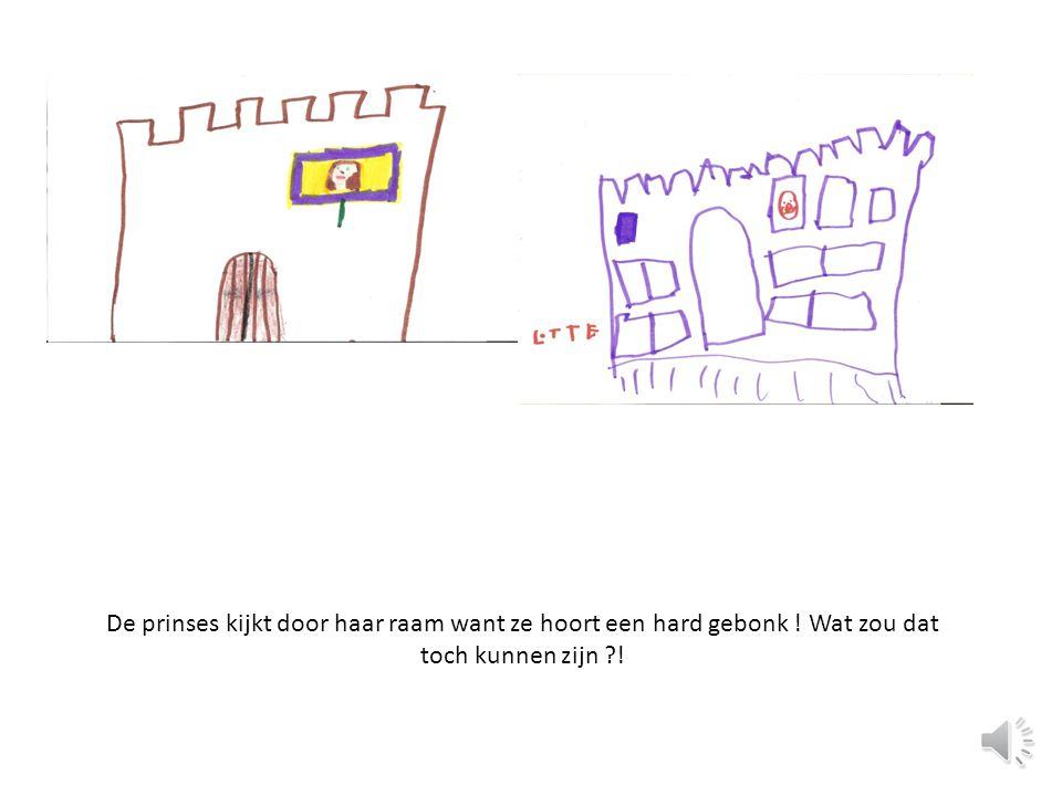 De prinses kijkt door haar raam want ze hoort een hard gebonk