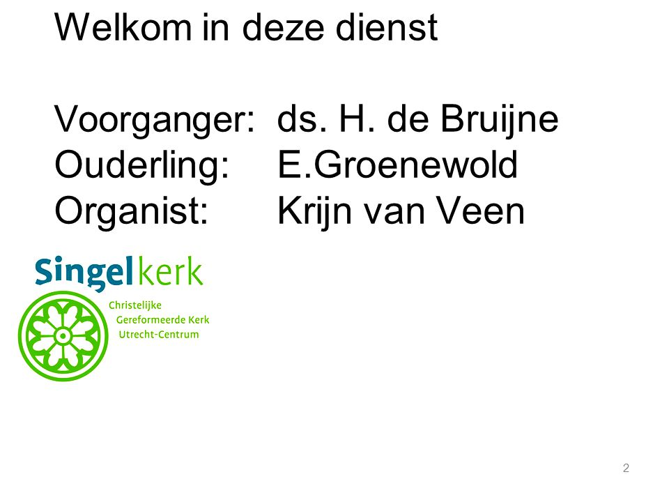 Ouderling: E.Groenewold Organist: Krijn van Veen