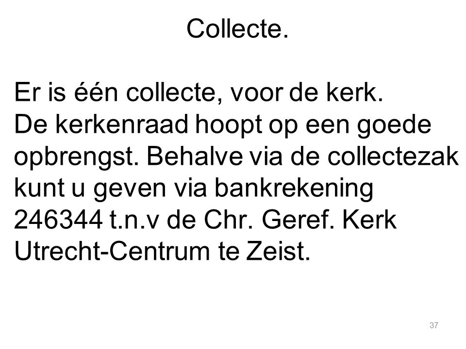 Collecte. Er is één collecte, voor de kerk