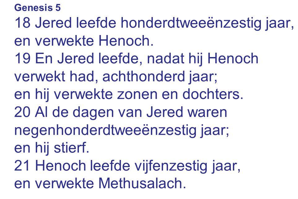 18 Jered leefde honderdtweeënzestig jaar, en verwekte Henoch.
