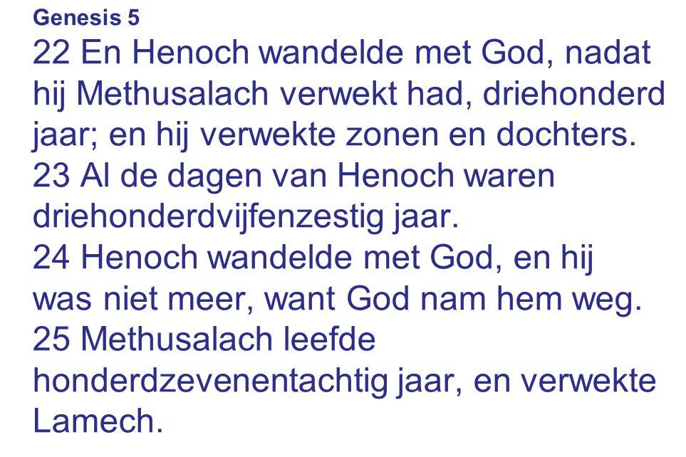 23 Al de dagen van Henoch waren driehonderdvijfenzestig jaar.
