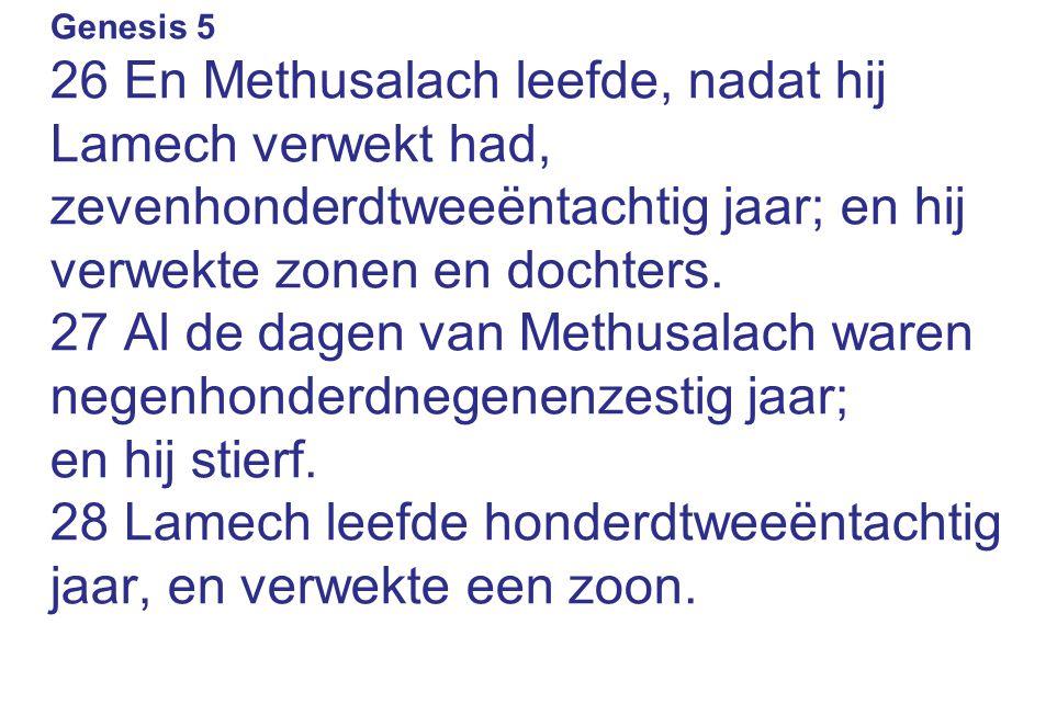 27 Al de dagen van Methusalach waren negenhonderdnegenenzestig jaar;