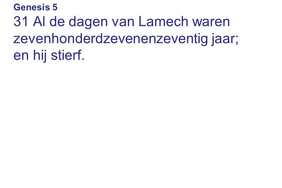 31 Al de dagen van Lamech waren zevenhonderdzevenenzeventig jaar;