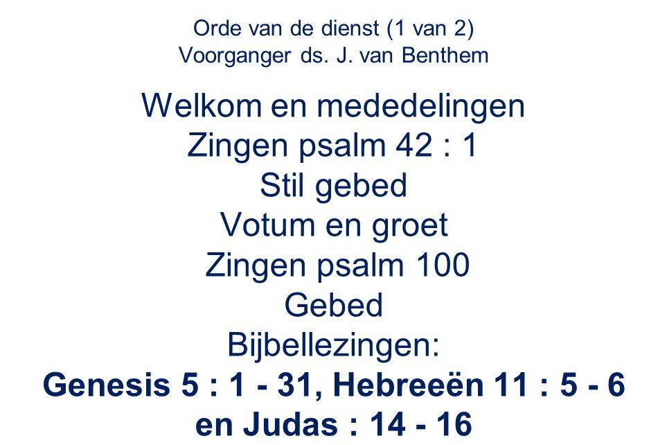 Orde van de dienst (1 van 2) Voorganger ds. J. van Benthem