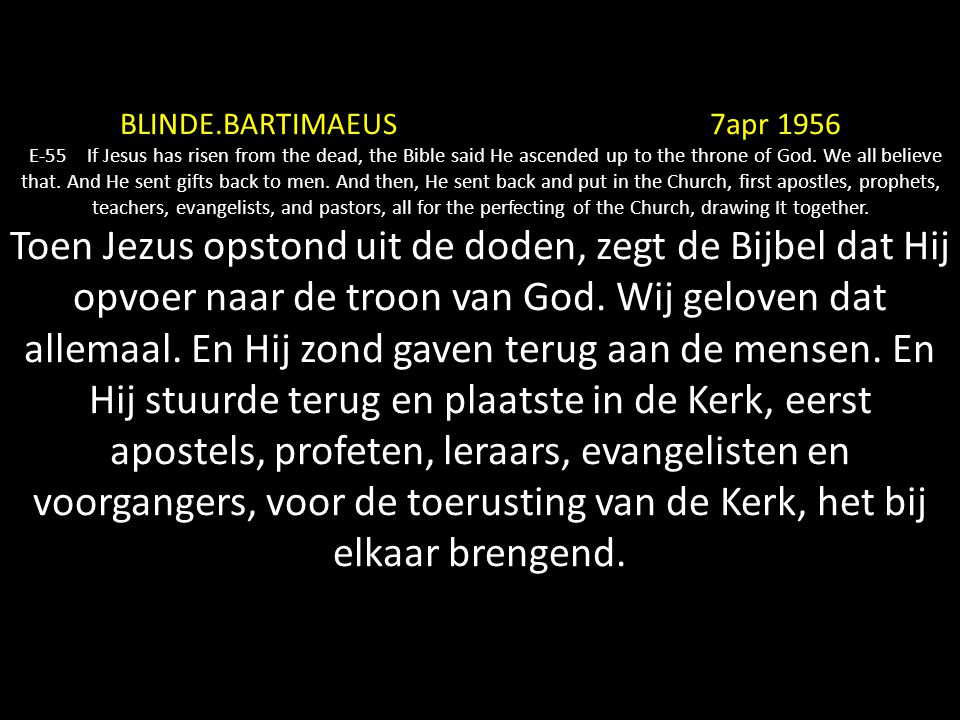 BLINDE.BARTIMAEUS 7apr 1956 E-55 If Jesus has risen from the dead, the Bible said He ascended up to the throne of God.