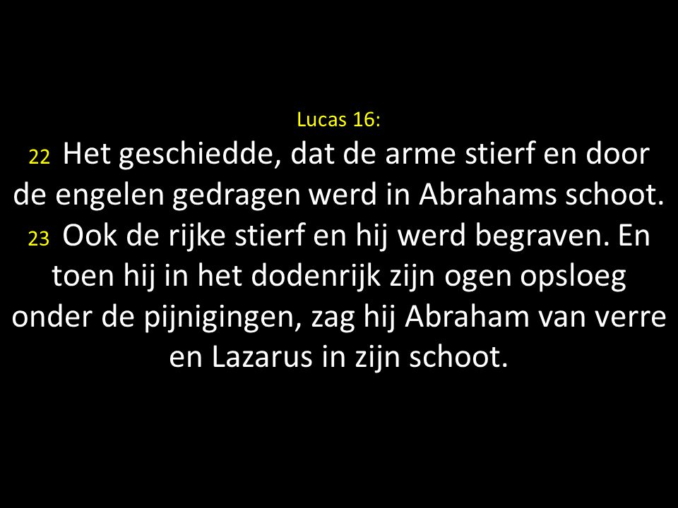 Lucas 16: 22 Het geschiedde, dat de arme stierf en door de engelen gedragen werd in Abrahams schoot.