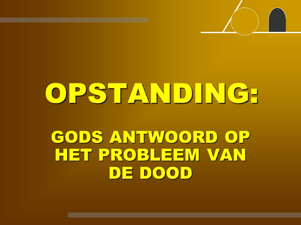 GODS ANTWOORD OP HET PROBLEEM VAN DE DOOD