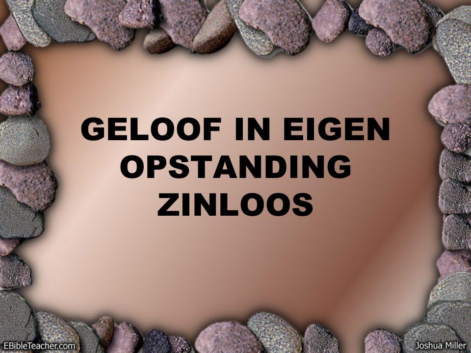 GELOOF IN EIGEN OPSTANDING ZINLOOS