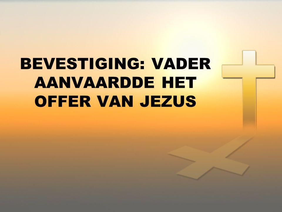 BEVESTIGING: VADER AANVAARDDE HET OFFER VAN JEZUS