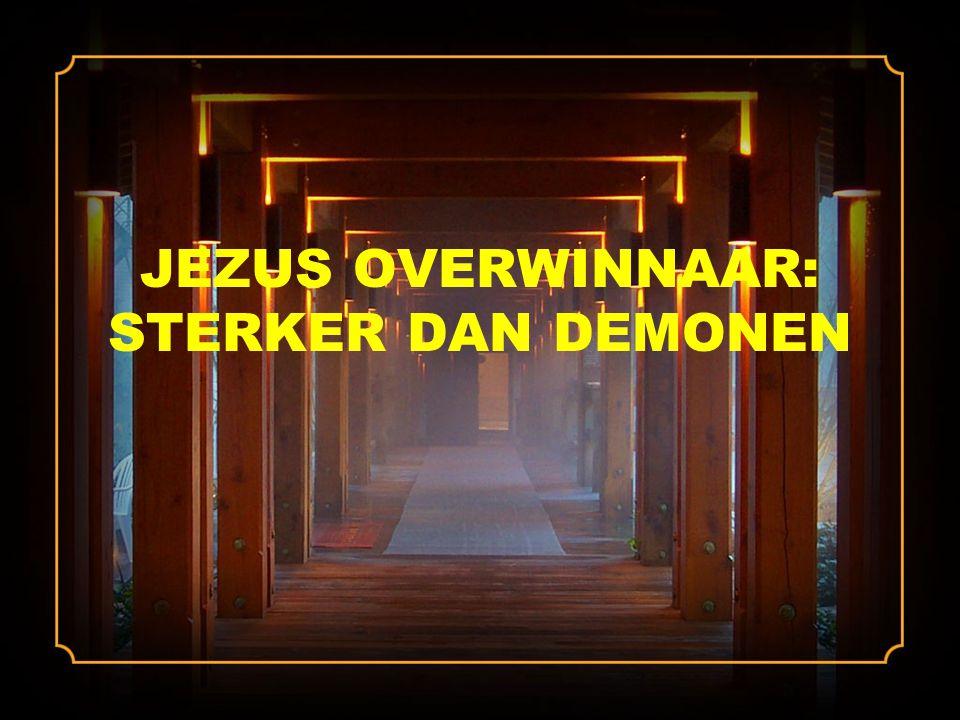JEZUS OVERWINNAAR: STERKER DAN DEMONEN