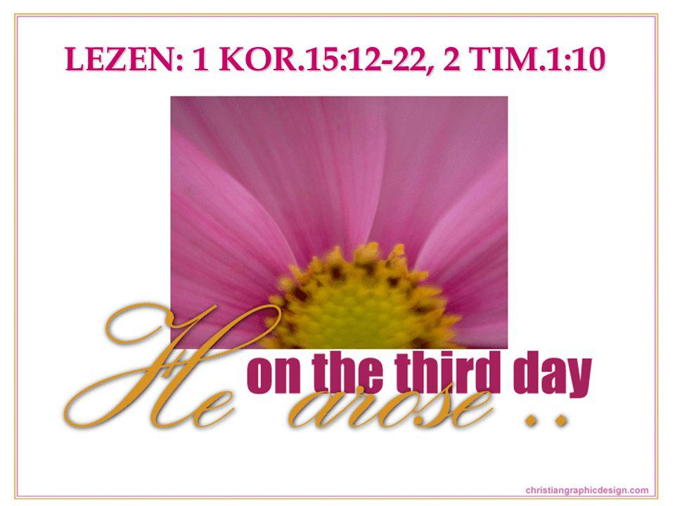 LEZEN: 1 KOR.15:12-22, 2 TIM.1:10
