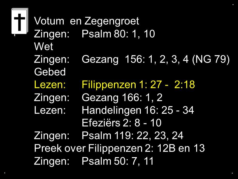 Lezen: Filippenzen 1: 27 - 2:18 Zingen: Gezang 166: 1, 2