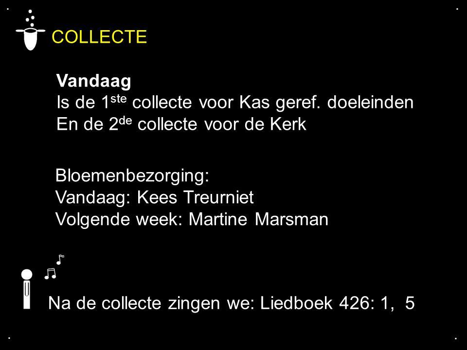 COLLECTE Vandaag Is de 1ste collecte voor Kas geref. doeleinden