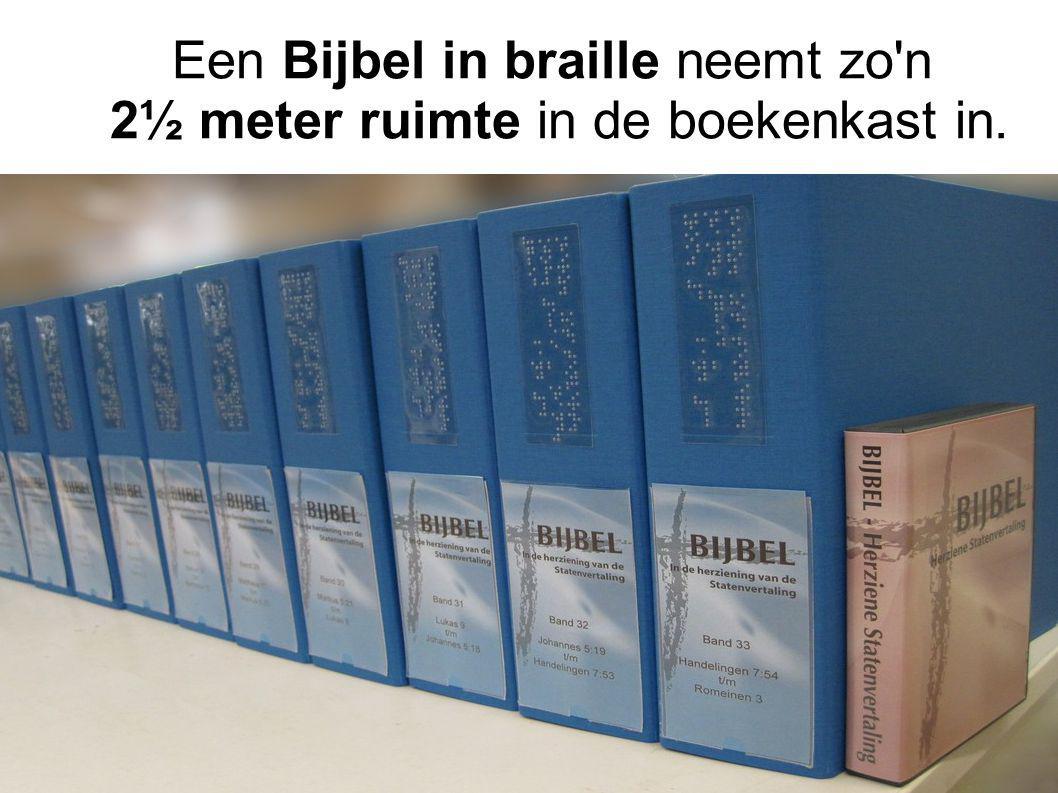 Een Bijbel in braille neemt zo n 2½ meter ruimte in de boekenkast in.