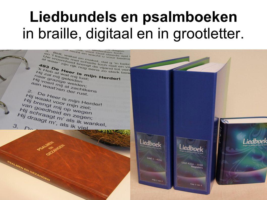 Liedbundels en psalmboeken in braille, digitaal en in grootletter.