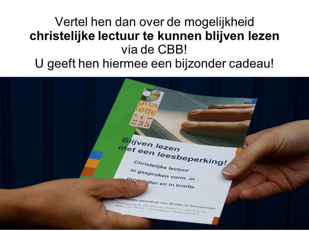 Vertel hen dan over de mogelijkheid christelijke lectuur te kunnen blijven lezen via de CBB.