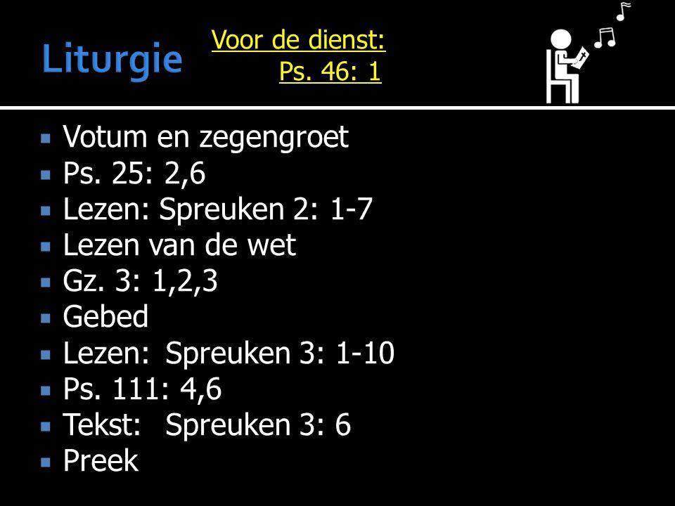 Liturgie Votum en zegengroet Ps. 25: 2,6 Lezen: Spreuken 2: 1-7