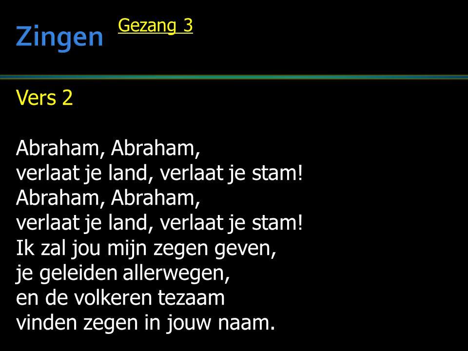 Zingen Vers 2 Abraham, Abraham, verlaat je land, verlaat je stam!