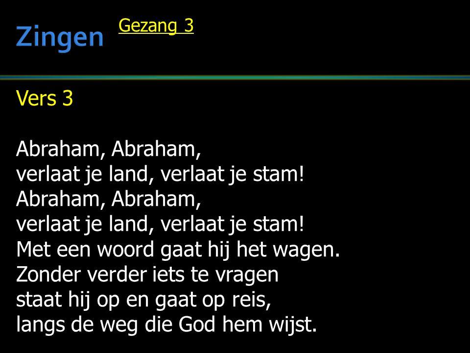 Zingen Vers 3 Abraham, Abraham, verlaat je land, verlaat je stam!